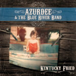 Azurdee & The Blue River Band – Kentucky Fried